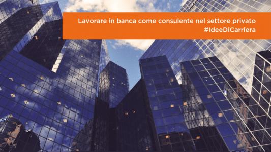 #IdeeDiCarriera   Lavorare in banca come consulente nel settore privato image